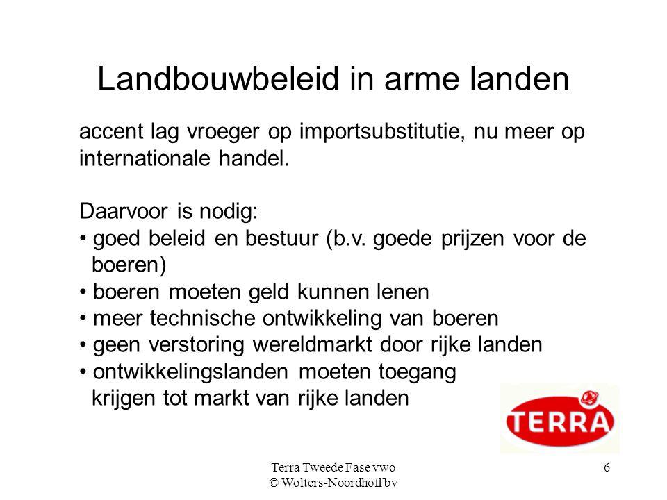 Terra Tweede Fase vwo © Wolters-Noordhoff bv 6 Landbouwbeleid in arme landen accent lag vroeger op importsubstitutie, nu meer op internationale handel