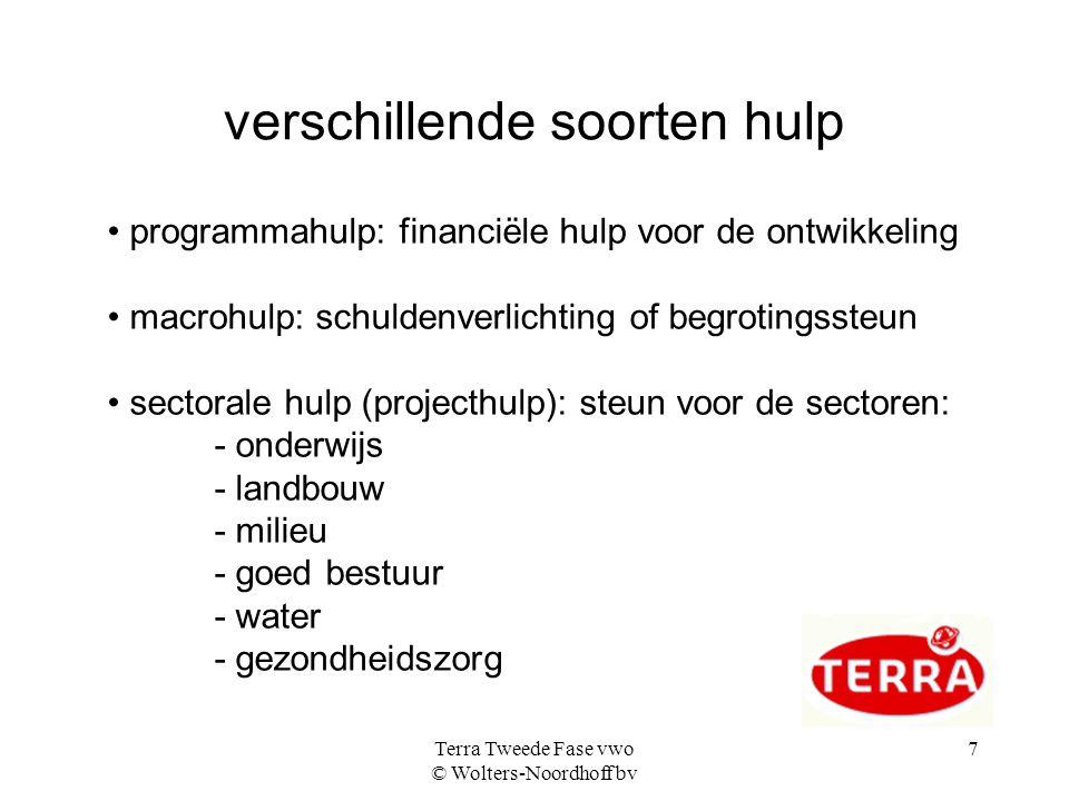 Terra Tweede Fase vwo © Wolters-Noordhoff bv 7 verschillende soorten hulp programmahulp: financiële hulp voor de ontwikkeling macrohulp: schuldenverli