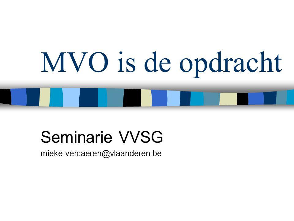 MVO is de opdracht Seminarie VVSG mieke.vercaeren@vlaanderen.be
