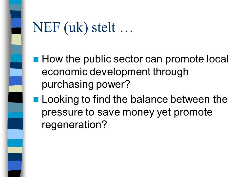 NEF (uk) stelt … How the public sector can promote local economic development through purchasing power? Looking to find the balance between the pressu