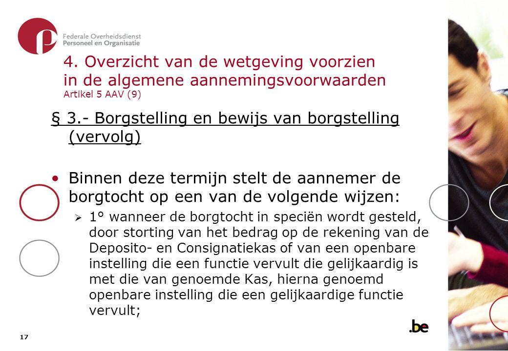 17 4. Overzicht van de wetgeving voorzien in de algemene aannemingsvoorwaarden Artikel 5 AAV (9) § 3.- Borgstelling en bewijs van borgstelling (vervol