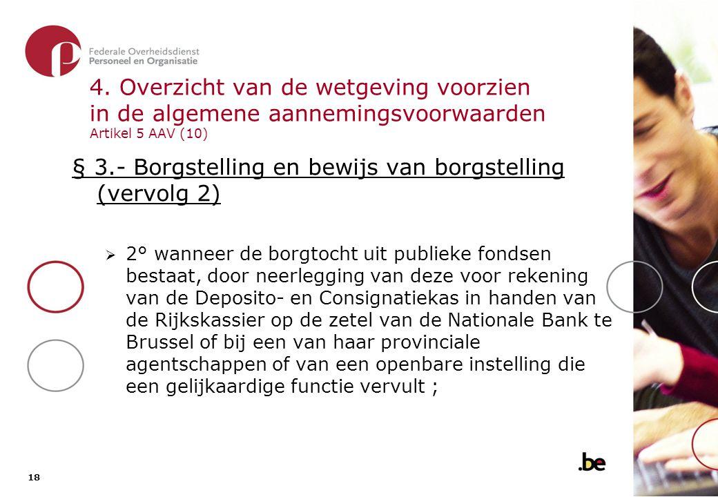 18 4. Overzicht van de wetgeving voorzien in de algemene aannemingsvoorwaarden Artikel 5 AAV (10) § 3.- Borgstelling en bewijs van borgstelling (vervo
