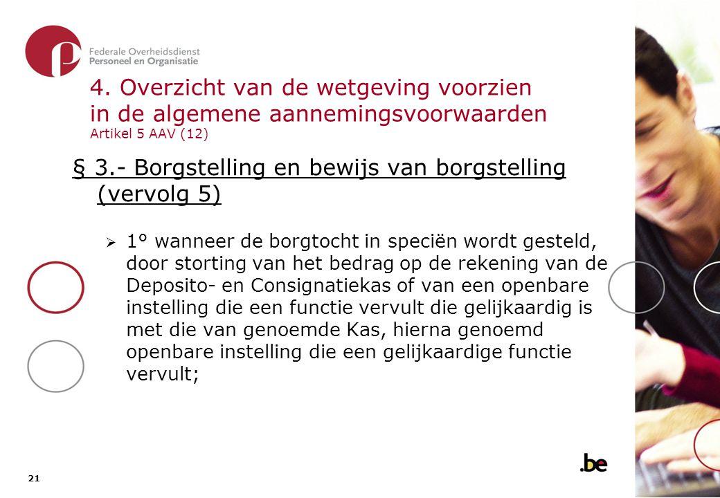 21 4. Overzicht van de wetgeving voorzien in de algemene aannemingsvoorwaarden Artikel 5 AAV (12) § 3.- Borgstelling en bewijs van borgstelling (vervo