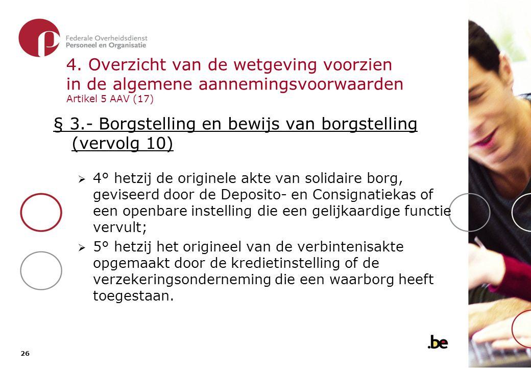 26 4. Overzicht van de wetgeving voorzien in de algemene aannemingsvoorwaarden Artikel 5 AAV (17) § 3.- Borgstelling en bewijs van borgstelling (vervo