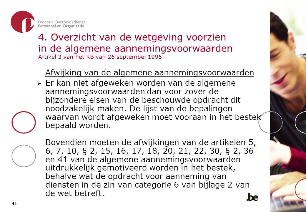 41 4. Overzicht van de wetgeving voorzien in de algemene aannemingsvoorwaarden Artikel 3 van het KB van 26 september 1996 Afwijking van de algemene aa