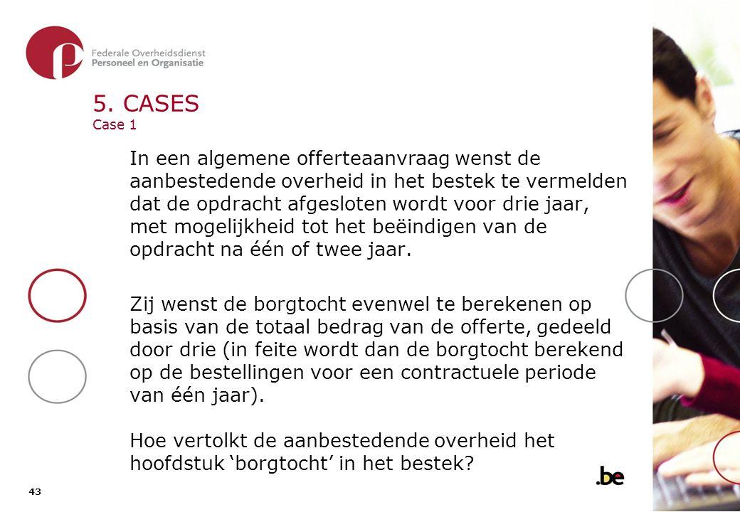 43 5. CASES Case 1 In een algemene offerteaanvraag wenst de aanbestedende overheid in het bestek te vermelden dat de opdracht afgesloten wordt voor dr