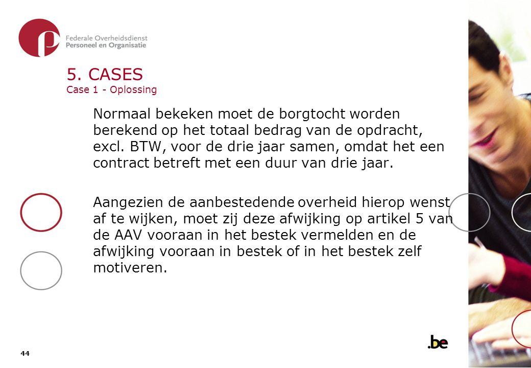 44 5. CASES Case 1 - Oplossing Normaal bekeken moet de borgtocht worden berekend op het totaal bedrag van de opdracht, excl. BTW, voor de drie jaar sa