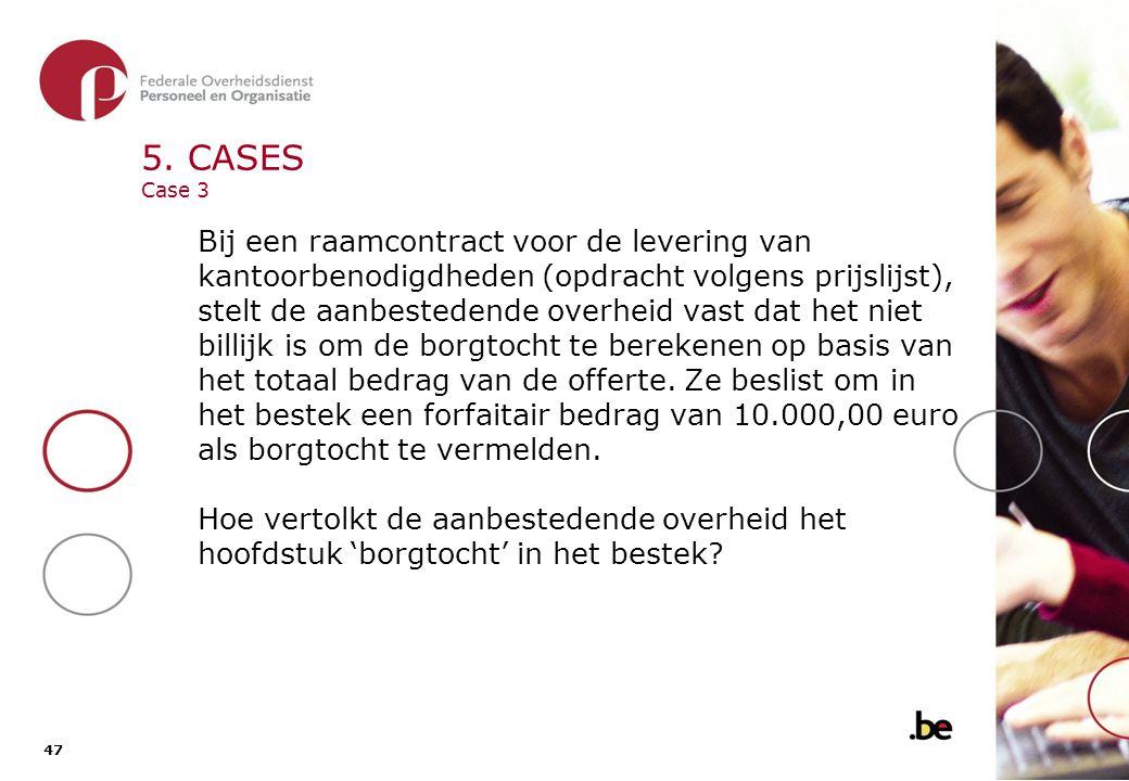 47 5. CASES Case 3 Bij een raamcontract voor de levering van kantoorbenodigdheden (opdracht volgens prijslijst), stelt de aanbestedende overheid vast