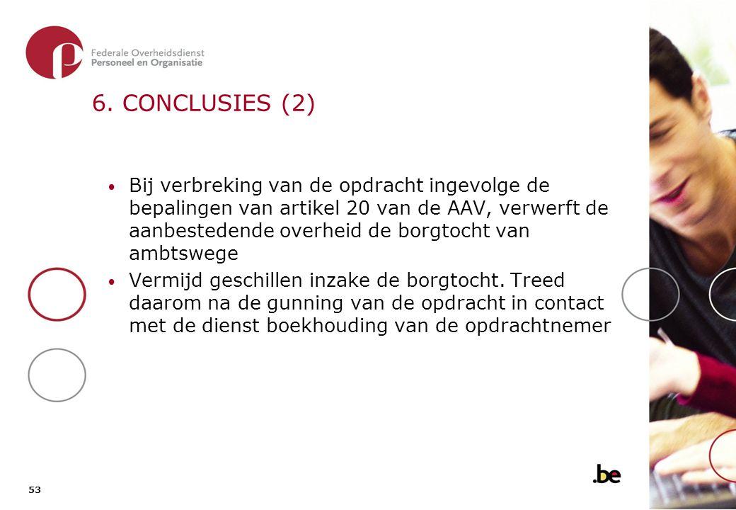 53 6. CONCLUSIES (2) Bij verbreking van de opdracht ingevolge de bepalingen van artikel 20 van de AAV, verwerft de aanbestedende overheid de borgtocht