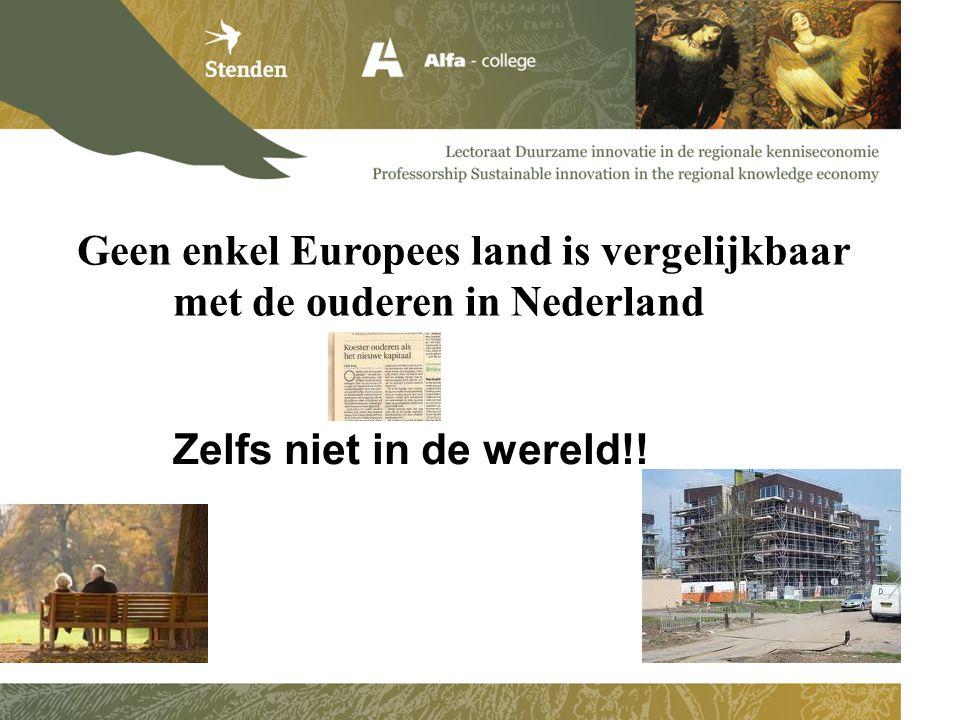 Geen enkel Europees land is vergelijkbaar met de ouderen in Nederland Zelfs niet in de wereld!!