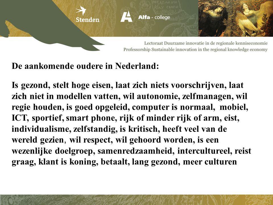 De aankomende oudere in Nederland: Is gezond, stelt hoge eisen, laat zich niets voorschrijven, laat zich niet in modellen vatten, wil autonomie, zelfm