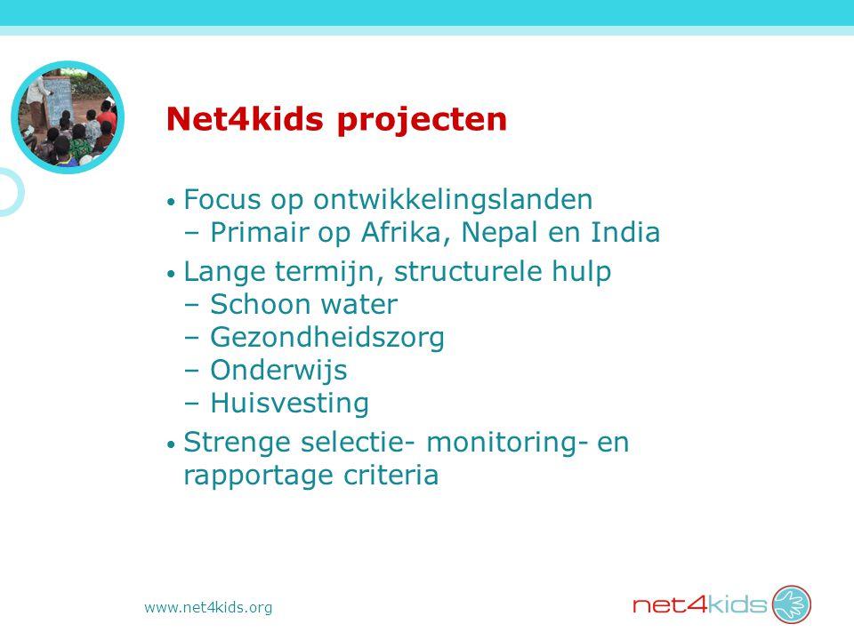 www.net4kids.org Net4kids projecten Focus op ontwikkelingslanden – Primair op Afrika, Nepal en India Lange termijn, structurele hulp – Schoon water –