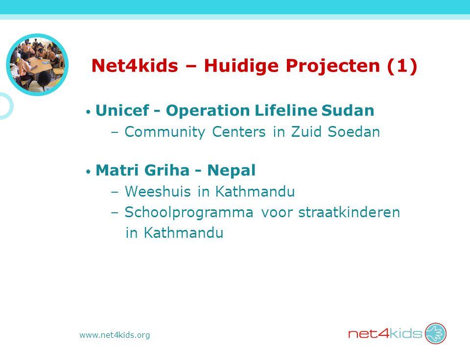 www.net4kids.org Net4kids – Huidige Projecten (1) Unicef - Operation Lifeline Sudan – Community Centers in Zuid Soedan Matri Griha - Nepal – Weeshuis in Kathmandu – Schoolprogramma voor straatkinderen in Kathmandu