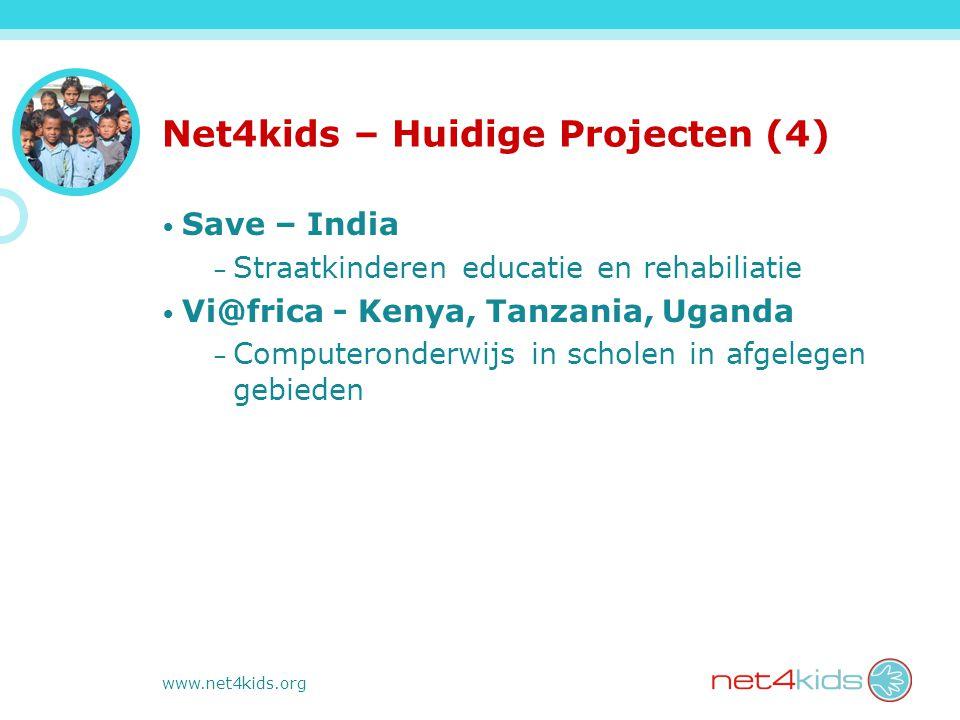 www.net4kids.org Net4kids – Huidige Projecten (4) Save – India – Straatkinderen educatie en rehabiliatie Vi@frica - Kenya, Tanzania, Uganda – Computer