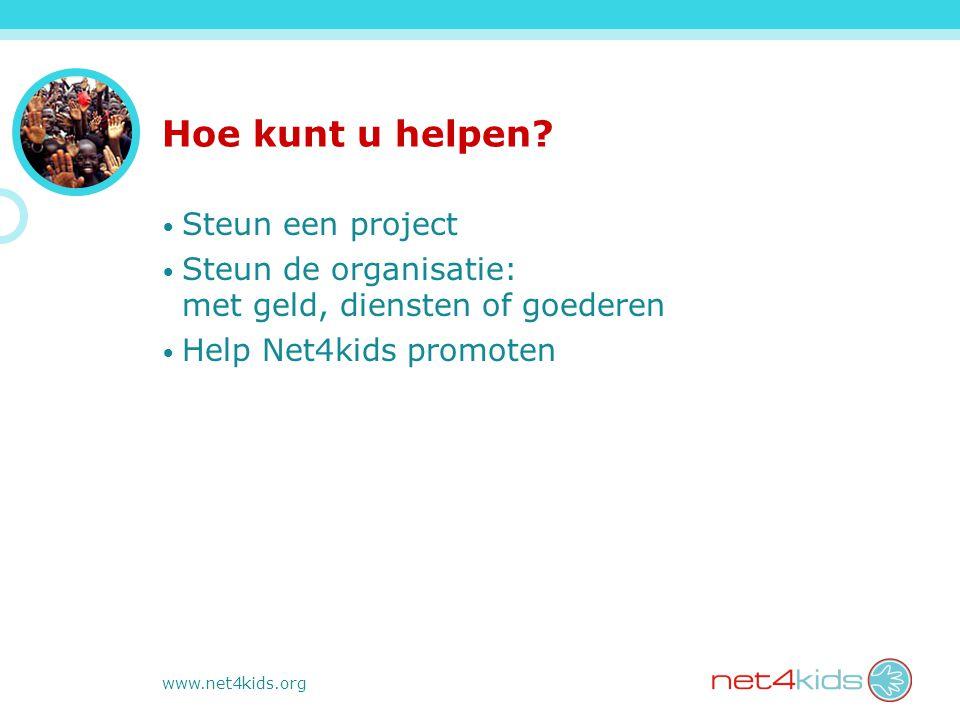 www.net4kids.org Hoe kunt u helpen? Steun een project Steun de organisatie: met geld, diensten of goederen Help Net4kids promoten