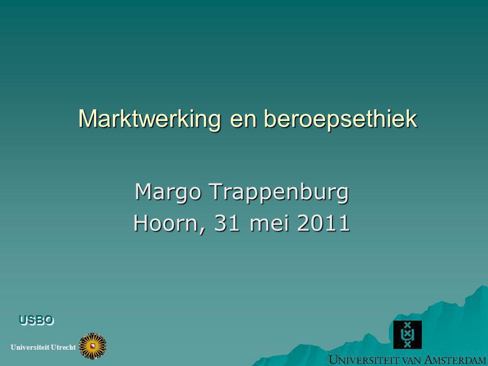 Marktwerking en beroepsethiek Margo Trappenburg Hoorn, 31 mei 2011 USBO Universiteit Utrecht