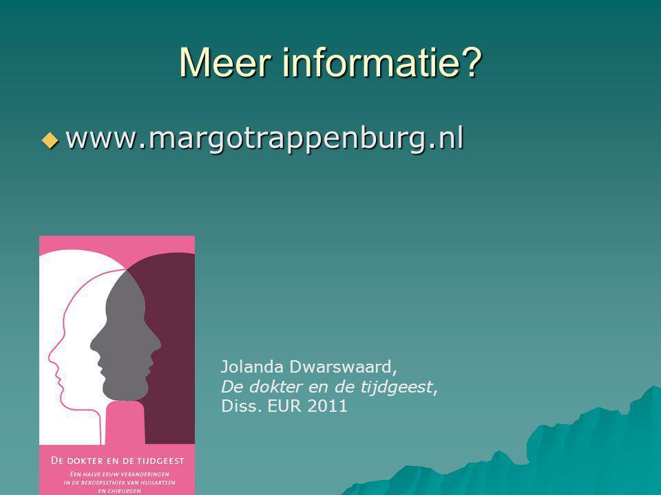 Meer informatie.  www.margotrappenburg.nl Jolanda Dwarswaard, De dokter en de tijdgeest, Diss.