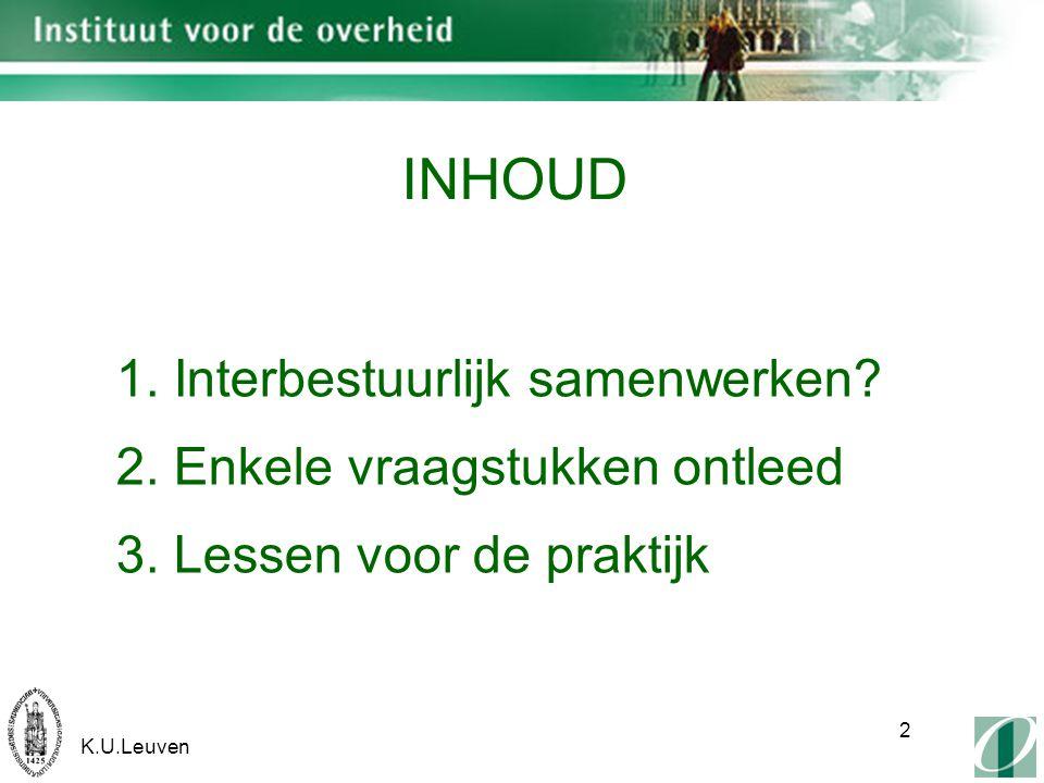 K.U.Leuven 2 1. Interbestuurlijk samenwerken. 2.