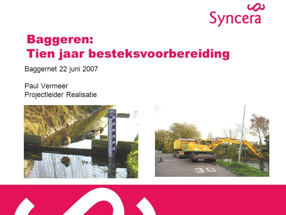 Baggeren: Tien jaar besteksvoorbereiding Baggernet 22 juni 2007 Paul Vermeer Projectleider Realisatie
