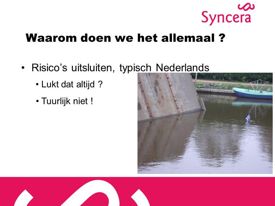 Waarom doen we het allemaal . Risico's uitsluiten, typisch Nederlands Tuurlijk niet .