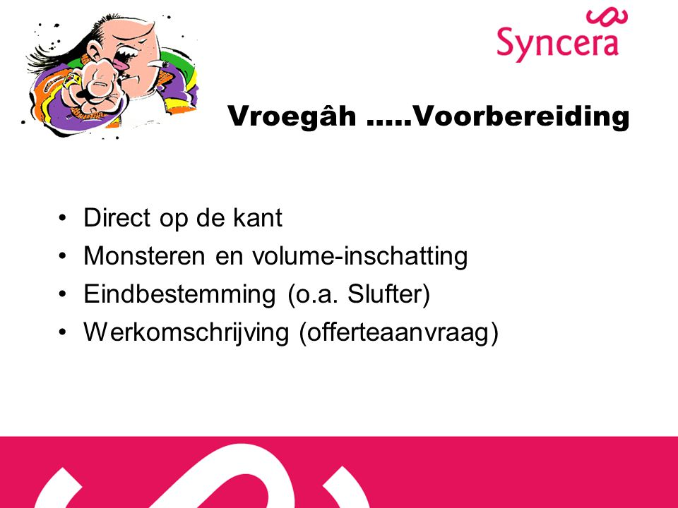 Vroegâh …..Voorbereiding Direct op de kant Monsteren en volume-inschatting Eindbestemming (o.a.