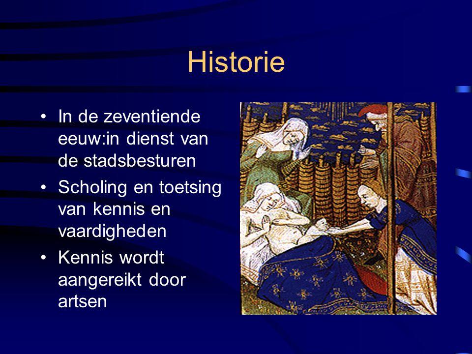 Historie In de zeventiende eeuw:in dienst van de stadsbesturen Scholing en toetsing van kennis en vaardigheden Kennis wordt aangereikt door artsen