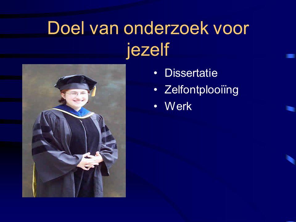 Doel van onderzoek voor jezelf Dissertatie Zelfontplooiïng Werk