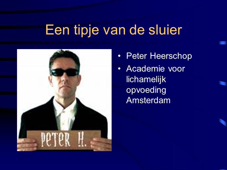 Een tipje van de sluier Peter Heerschop Academie voor lichamelijk opvoeding Amsterdam
