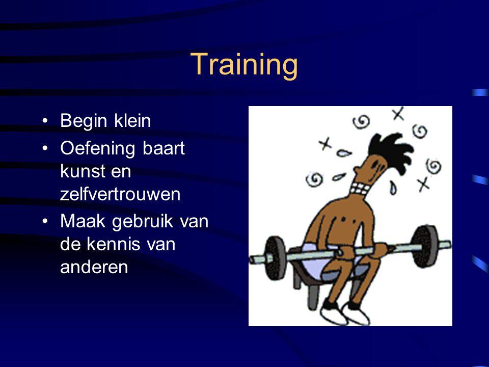 Training Begin klein Oefening baart kunst en zelfvertrouwen Maak gebruik van de kennis van anderen