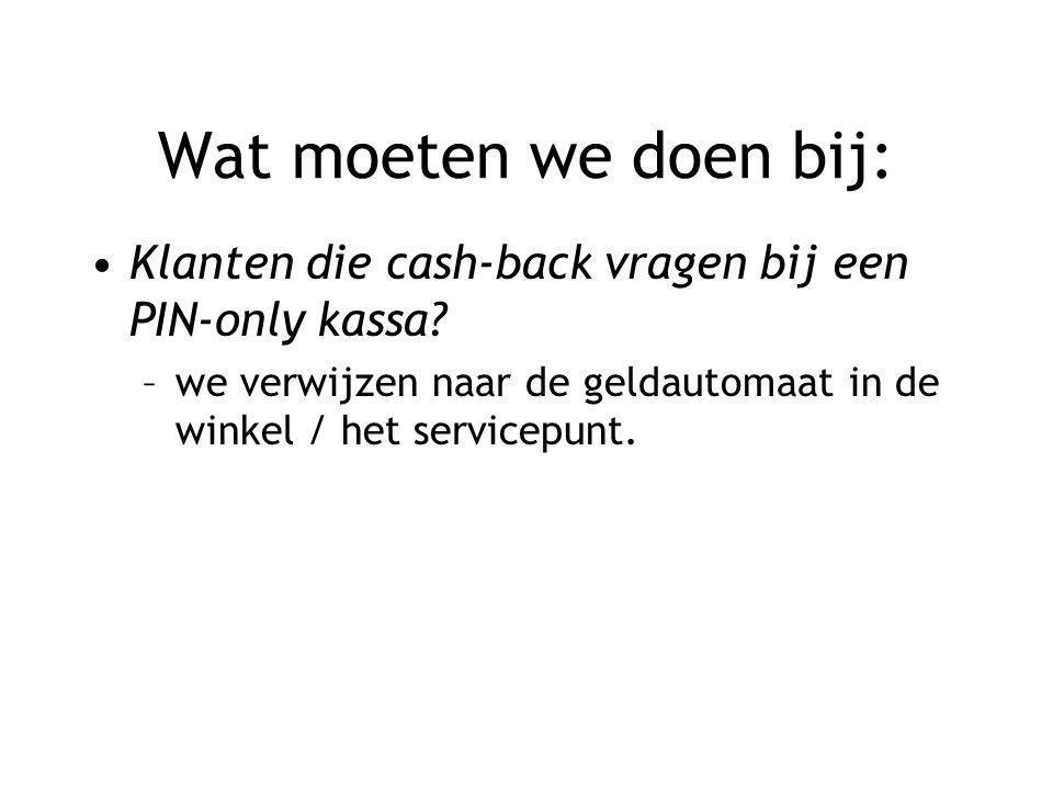 Wat moeten we doen bij: Klanten die cash-back vragen bij een PIN-only kassa.