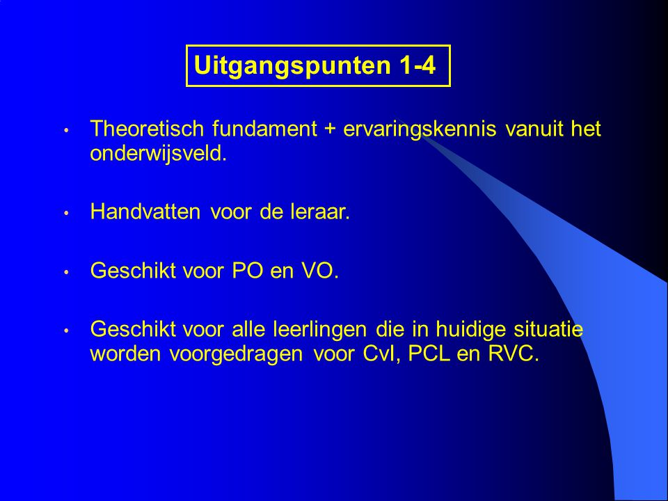 Uitgangspunten 1-4 Theoretisch fundament + ervaringskennis vanuit het onderwijsveld.
