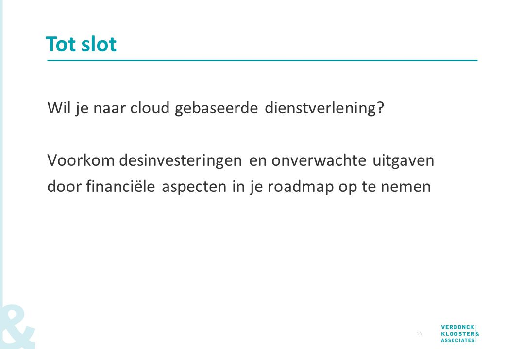 15 Wil je naar cloud gebaseerde dienstverlening? Voorkom desinvesteringen en onverwachte uitgaven door financiële aspecten in je roadmap op te nemen T