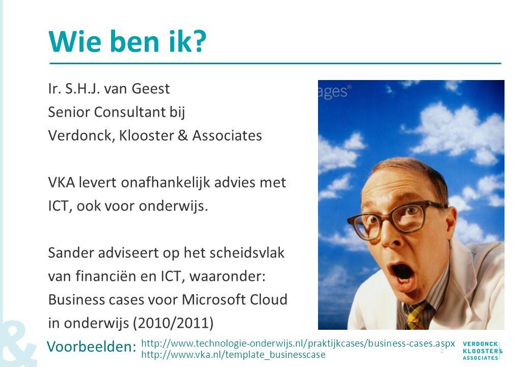 2 Wie ben ik? Ir. S.H.J. van Geest Senior Consultant bij Verdonck, Klooster & Associates VKA levert onafhankelijk advies met ICT, ook voor onderwijs.