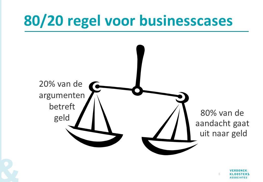 6 80/20 regel voor businesscases 20% van de argumenten betreft geld 80% van de aandacht gaat uit naar geld