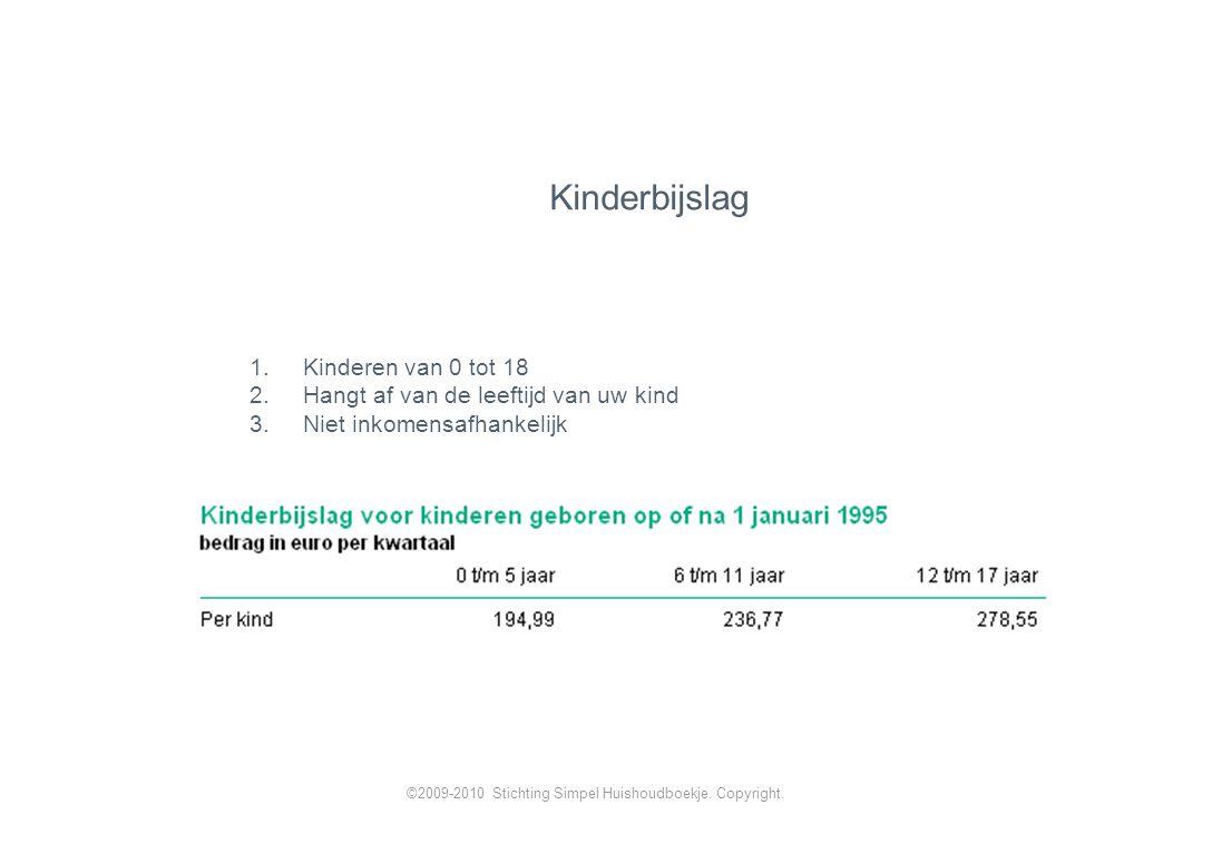 1.Kinderen van 0 tot 18 2.Hangt af van de leeftijd van uw kind 3.Niet inkomensafhankelijk Kinderbijslag ©2009-2010 Stichting Simpel Huishoudboekje.