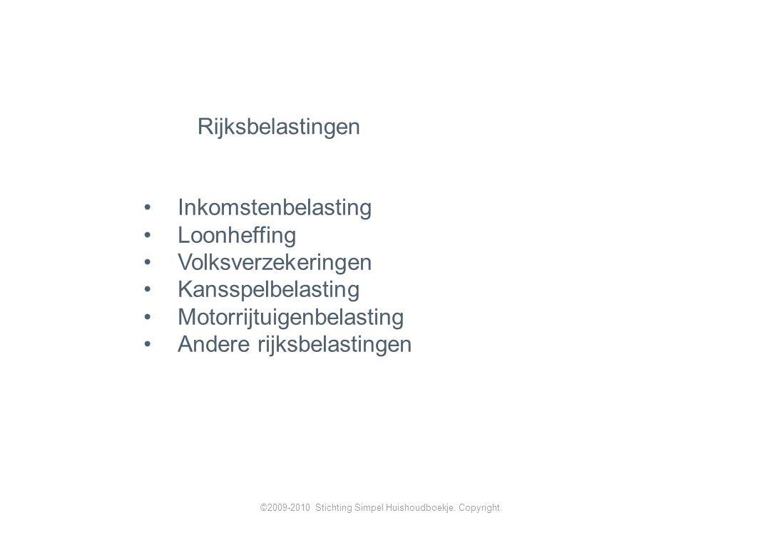 Inkomstenbelasting Loonheffing Volksverzekeringen Kansspelbelasting Motorrijtuigenbelasting Andere rijksbelastingen Rijksbelastingen ©2009-2010 Stichting Simpel Huishoudboekje.