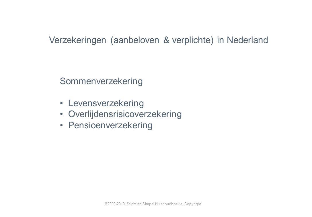 Sommenverzekering Levensverzekering Overlijdensrisicoverzekering Pensioenverzekering Verzekeringen (aanbeloven & verplichte) in Nederland ©2009-2010 Stichting Simpel Huishoudboekje.