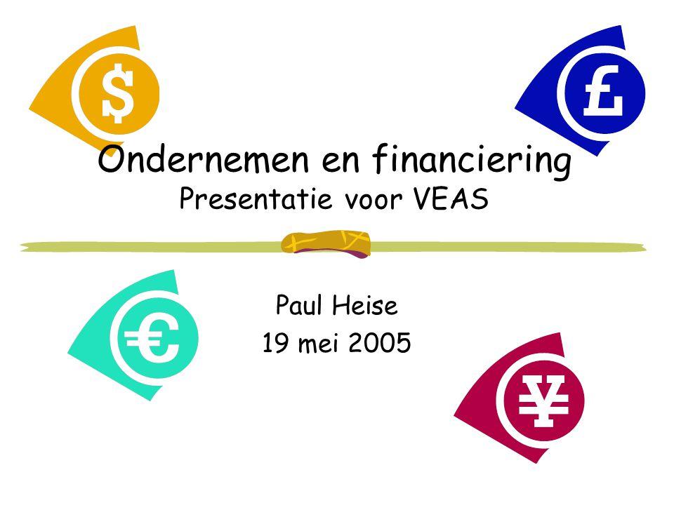 Ondernemen en financiering Presentatie voor VEAS Paul Heise 19 mei 2005