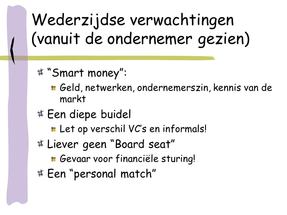 """Wederzijdse verwachtingen (vanuit de ondernemer gezien) """"Smart money"""": Geld, netwerken, ondernemerszin, kennis van de markt Een diepe buidel Let op ve"""