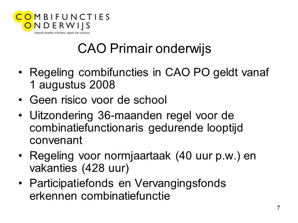 7 CAO Primair onderwijs Regeling combifuncties in CAO PO geldt vanaf 1 augustus 2008 Geen risico voor de school Uitzondering 36-maanden regel voor de combinatiefunctionaris gedurende looptijd convenant Regeling voor normjaartaak (40 uur p.w.) en vakanties (428 uur) Participatiefonds en Vervangingsfonds erkennen combinatiefunctie
