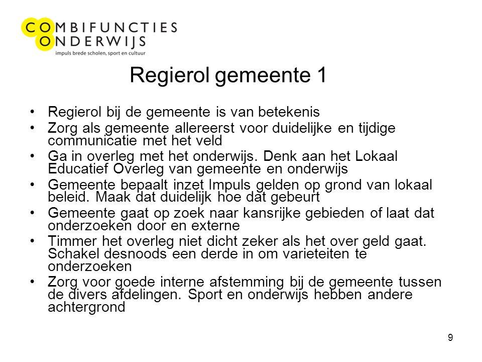 9 Regierol gemeente 1 Regierol bij de gemeente is van betekenis Zorg als gemeente allereerst voor duidelijke en tijdige communicatie met het veld Ga in overleg met het onderwijs.