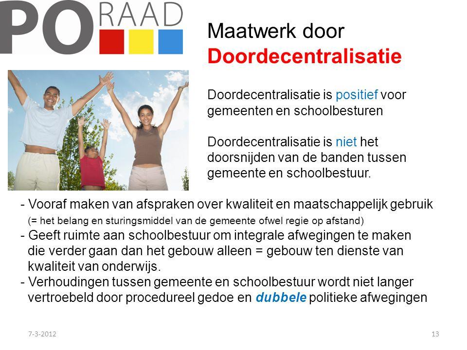 7-3-201213 Maatwerk door Doordecentralisatie Doordecentralisatie is positief voor gemeenten en schoolbesturen Doordecentralisatie is niet het doorsnijden van de banden tussen gemeente en schoolbestuur.