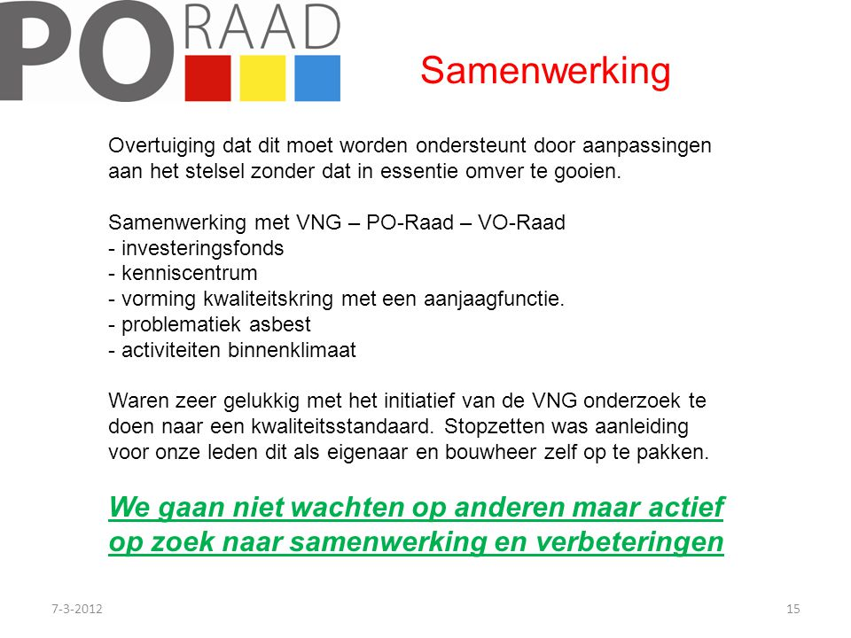 7-3-201215 Overtuiging dat dit moet worden ondersteunt door aanpassingen aan het stelsel zonder dat in essentie omver te gooien. Samenwerking met VNG