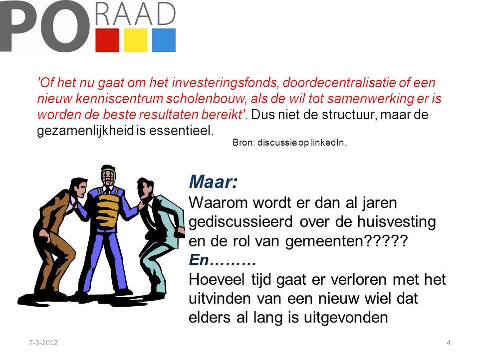 7-3-20124 Of het nu gaat om het investeringsfonds, doordecentralisatie of een nieuw kenniscentrum scholenbouw, als de wil tot samenwerking er is worden de beste resultaten bereikt .