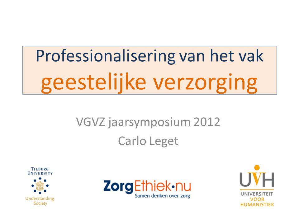 Professionalisering van het vak geestelijke verzorging VGVZ jaarsymposium 2012 Carlo Leget