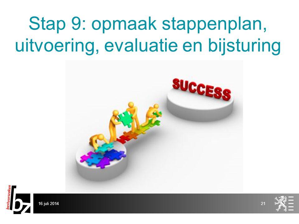 Stap 9: opmaak stappenplan, uitvoering, evaluatie en bijsturing 16 juli 201421