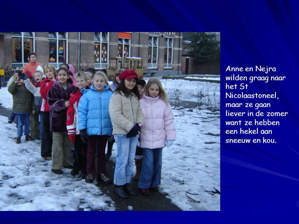 Anne en Nejra wilden graag naar het St Nicolaastoneel, maar ze gaan liever in de zomer want ze hebben een hekel aan sneeuw en kou.