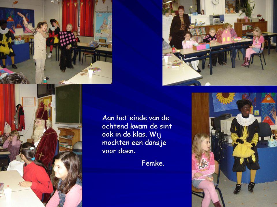Aan het einde van de ochtend kwam de sint ook in de klas. Wij mochten een dansje voor doen. Femke.