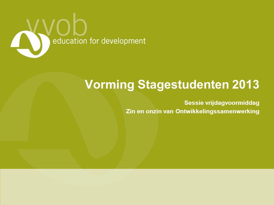 Vorming Stagestudenten 2013 Sessie vrijdagvoormiddag Zin en onzin van Ontwikkelingssamenwerking