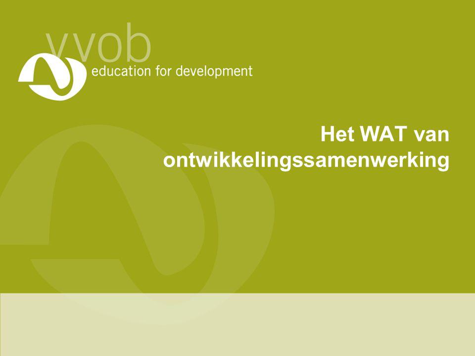 Het WAT van Ontwikkelingssamenwerking Wat is het finaal doel van ontwikkelingssamenwerking?
